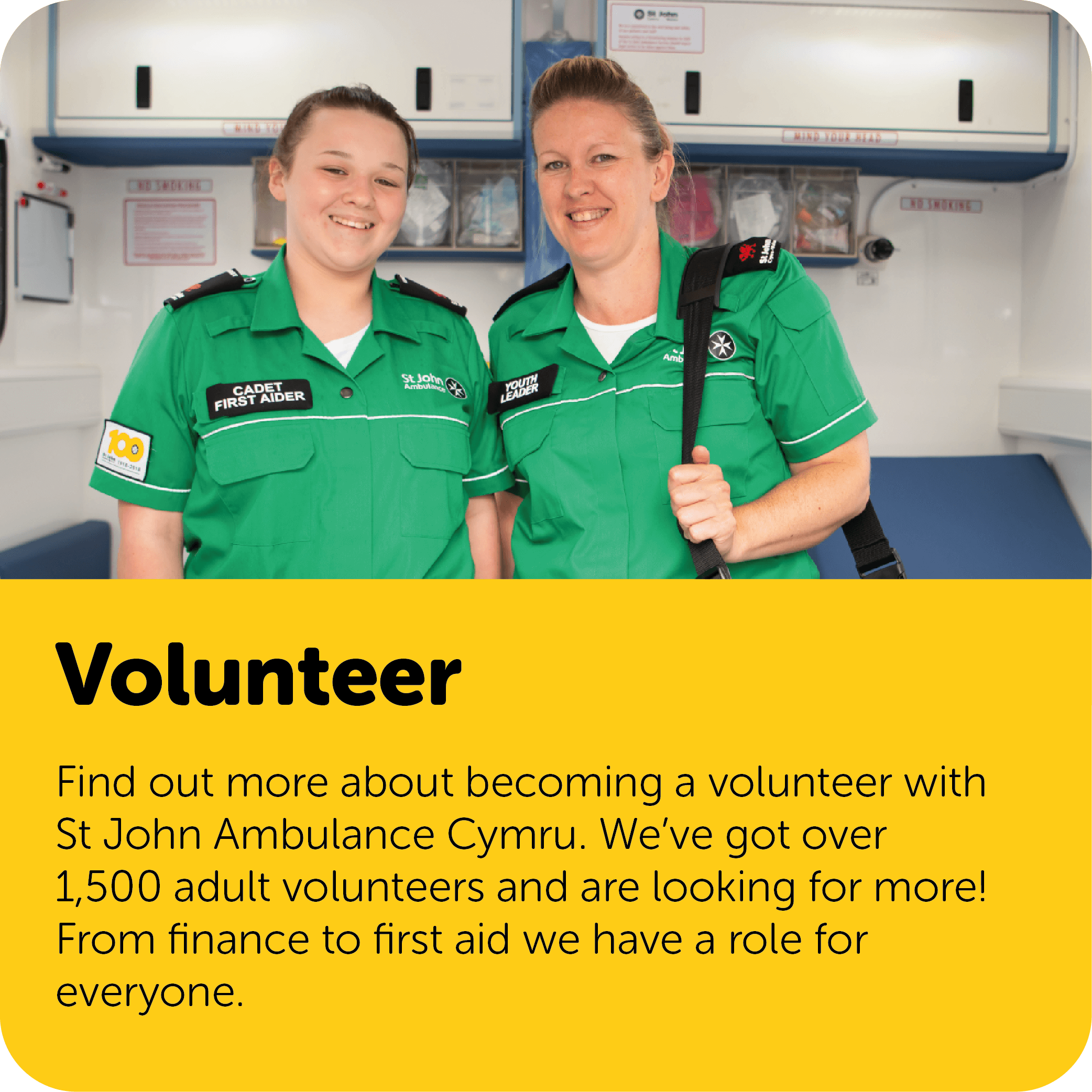 Find out more about becoming a volunteer with St John Ambulance Cymru. We've got over 1500 adult volunteers and looking for more! From finance to first aid we have a role for everyone.